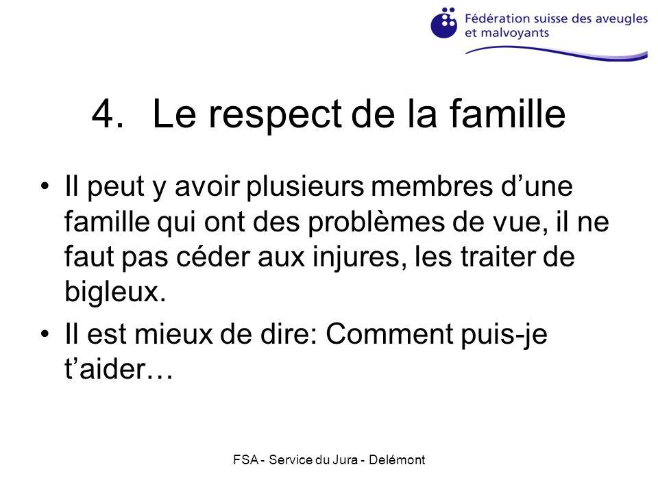 FSA - Service du Jura - Delémont 4.Le respect de la famille Il peut y avoir plusieurs membres dune famille qui ont des problèmes de vue, il ne faut pa