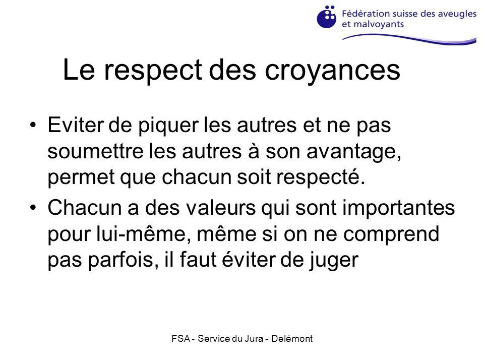 FSA - Service du Jura - Delémont Le respect des croyances Eviter de piquer les autres et ne pas soumettre les autres à son avantage, permet que chacun soit respecté.