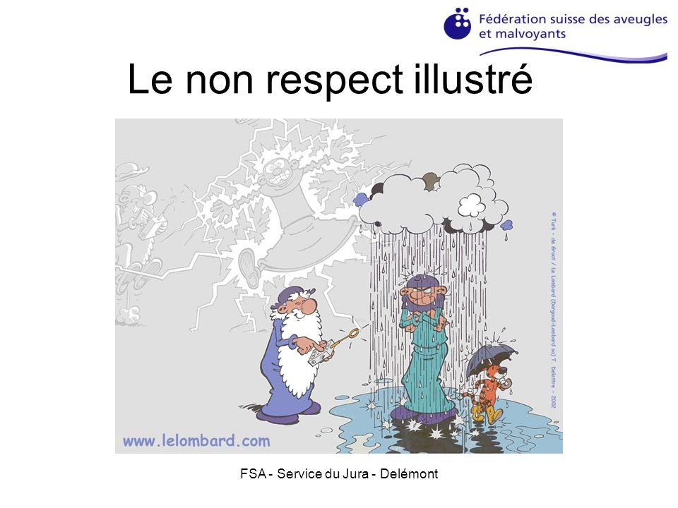 FSA - Service du Jura - Delémont 1.Le respect de la santé 1.Respecter la santé différente chez un écolier malvoyant ou aveugle, respecter ses yeux, ne pas donner des coups à la tête, ne pas le faire tomber.