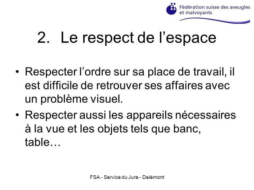 FSA - Service du Jura - Delémont 2.Le respect de lespace Respecter lordre sur sa place de travail, il est difficile de retrouver ses affaires avec un