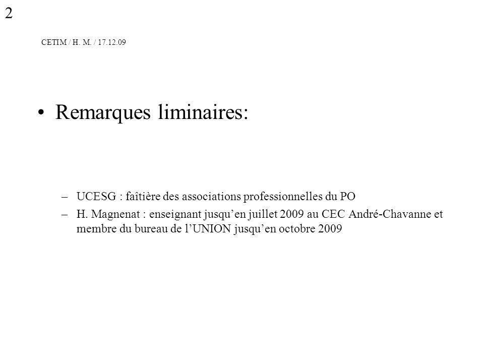 CETIM / H. M. / 17.12.09 Remarques liminaires: –UCESG : faîtière des associations professionnelles du PO –H. Magnenat : enseignant jusquen juillet 200