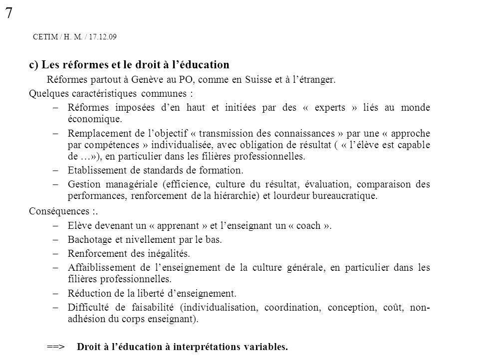 CETIM / H. M. / 17.12.09 c) Les réformes et le droit à léducation Réformes partout à Genève au PO, comme en Suisse et à létranger. Quelques caractéris
