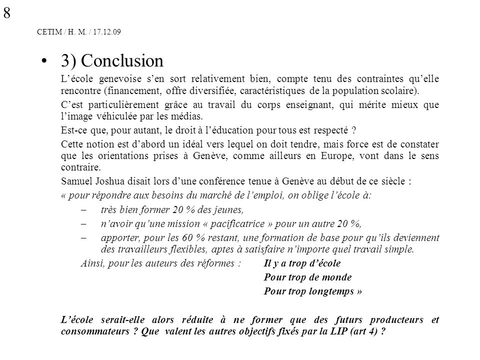 CETIM / H. M. / 17.12.09 3) Conclusion Lécole genevoise sen sort relativement bien, compte tenu des contraintes quelle rencontre (financement, offre d