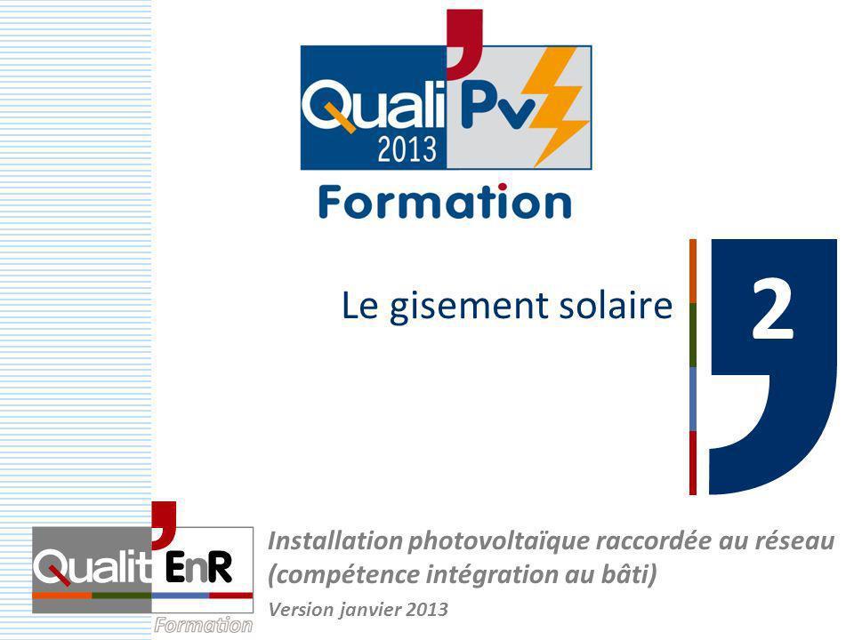 Le gisement solaire 2 Installation photovoltaïque raccordée au réseau (compétence intégration au bâti) Version janvier 2013