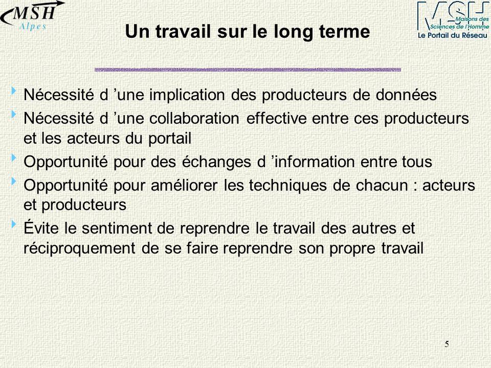 5 Un travail sur le long terme Nécessité d une implication des producteurs de données Nécessité d une collaboration effective entre ces producteurs et