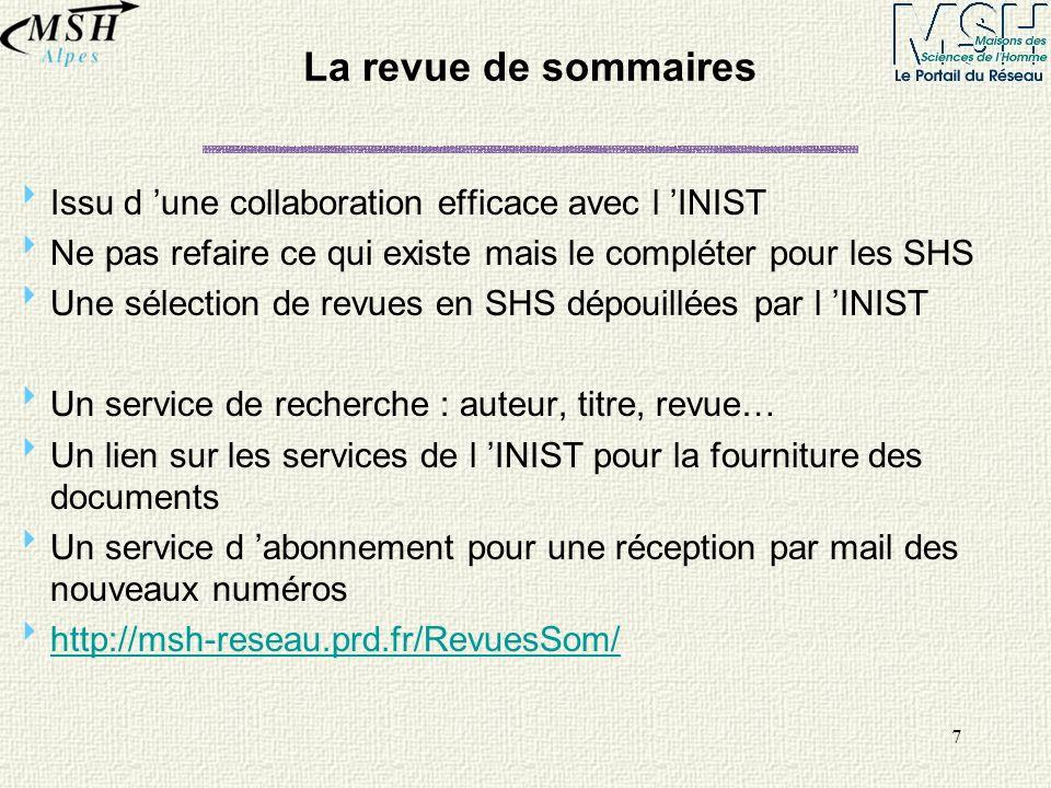 7 La revue de sommaires Issu d une collaboration efficace avec l INIST Ne pas refaire ce qui existe mais le compléter pour les SHS Une sélection de re