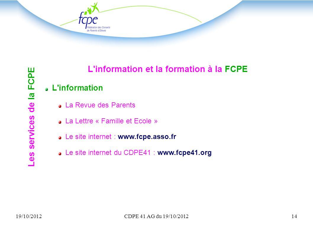 19/10/2012CDPE 41 AG du 19/10/201214 L'information et la formation à la FCPE L'information La Revue des Parents La Lettre « Famille et Ecole » Le site