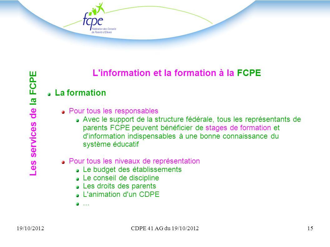 19/10/2012CDPE 41 AG du 19/10/201215 L'information et la formation à la FCPE La formation Pour tous les responsables Avec le support de la structure f