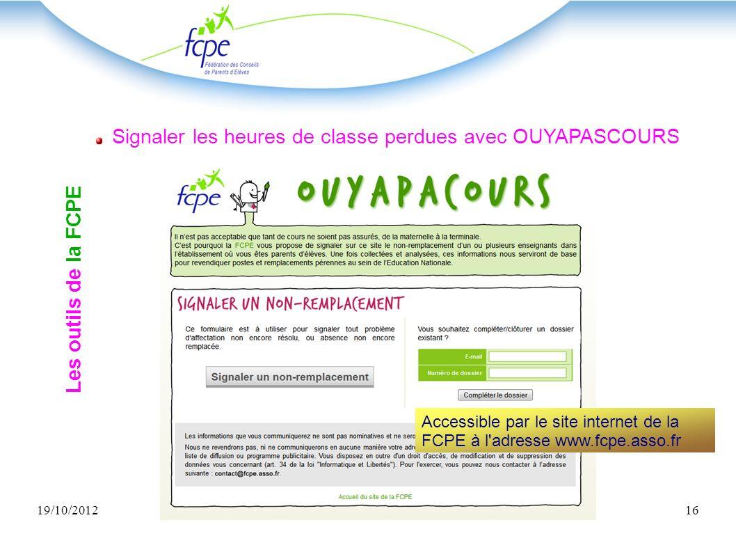 19/10/2012CDPE 41 AG du 19/10/201216 Les outils de la FCPE Signaler les heures de classe perdues avec OUYAPASCOURS Accessible par le site internet de