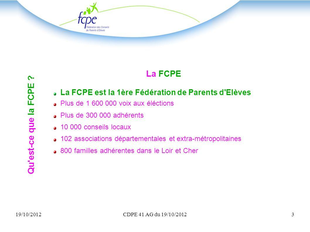 19/10/2012CDPE 41 AG du 19/10/20123 La FCPE La FCPE est la 1ère Fédération de Parents d'Elèves Plus de 1 600 000 voix aux éléctions Plus de 300 000 ad