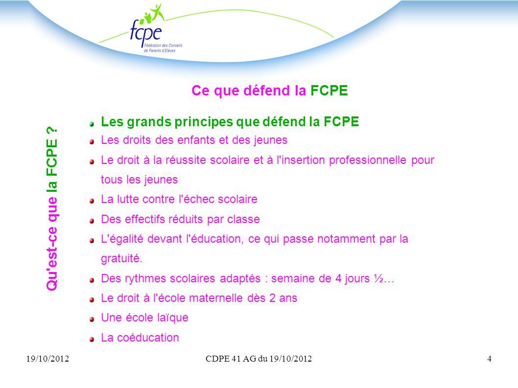 19/10/2012CDPE 41 AG du 19/10/20124 Ce que défend la FCPE Les grands principes que défend la FCPE Les droits des enfants et des jeunes Le droit à la r