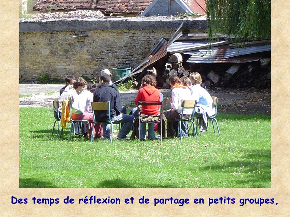 Des temps de réflexion et de partage en petits groupes,