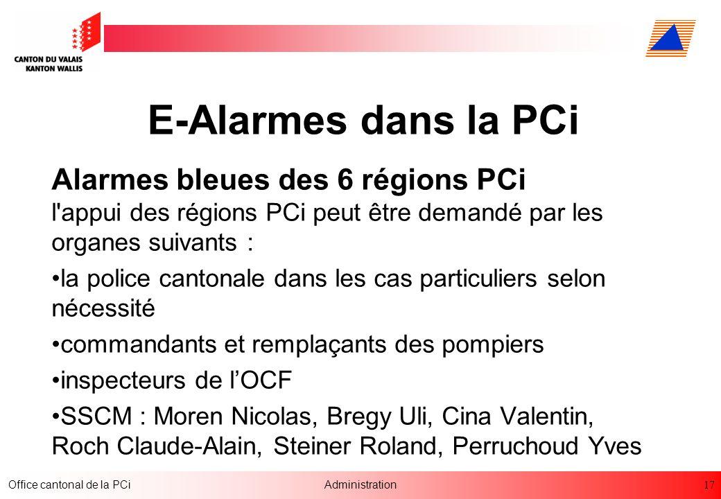 17 Office cantonal de la PCiAdministration E-Alarmes dans la PCi Alarmes bleues des 6 régions PCi l'appui des régions PCi peut être demandé par les or
