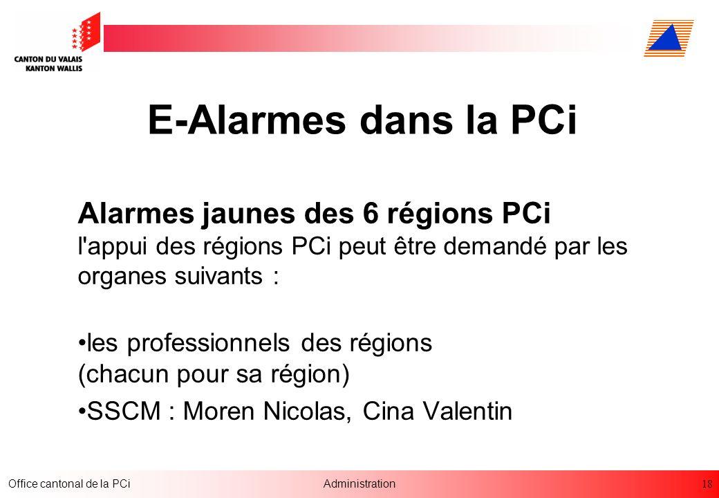 18 Office cantonal de la PCiAdministration E-Alarmes dans la PCi Alarmes jaunes des 6 régions PCi l'appui des régions PCi peut être demandé par les or