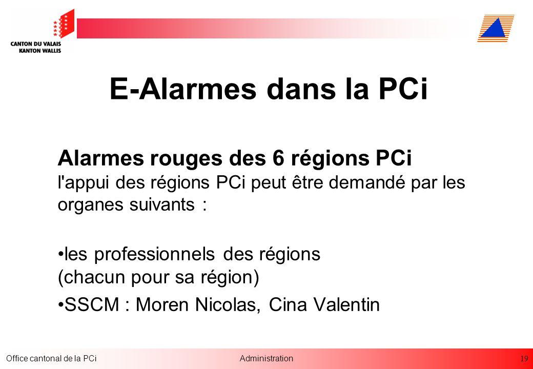 19 Office cantonal de la PCiAdministration E-Alarmes dans la PCi Alarmes rouges des 6 régions PCi l'appui des régions PCi peut être demandé par les or