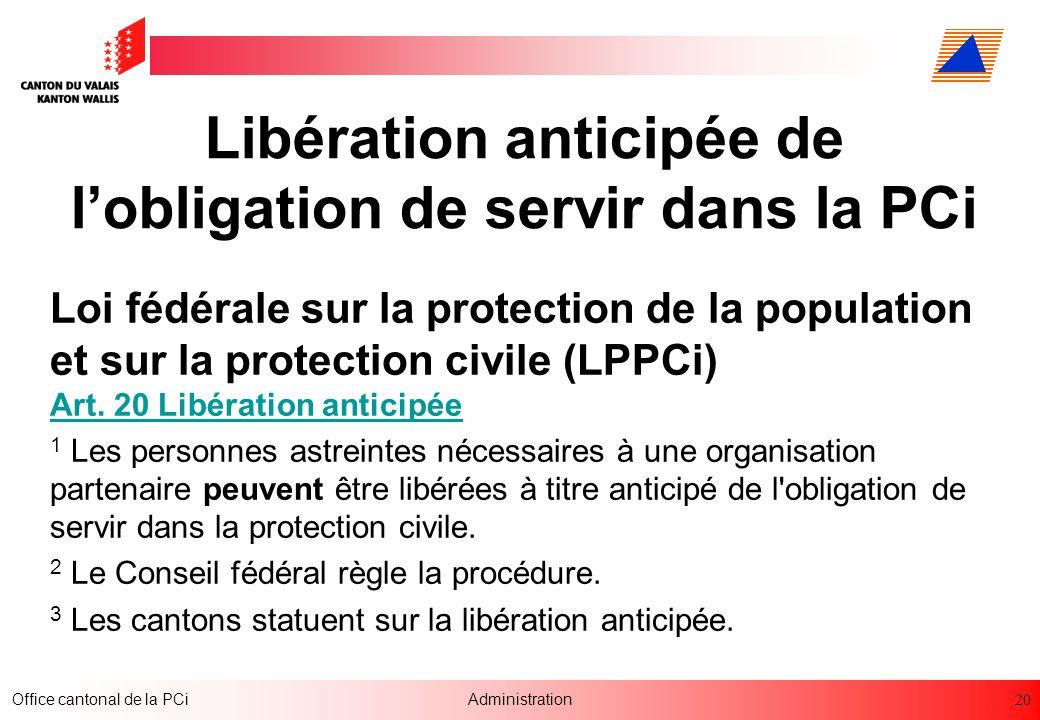 20 Office cantonal de la PCiAdministration Libération anticipée de lobligation de servir dans la PCi Loi fédérale sur la protection de la population e