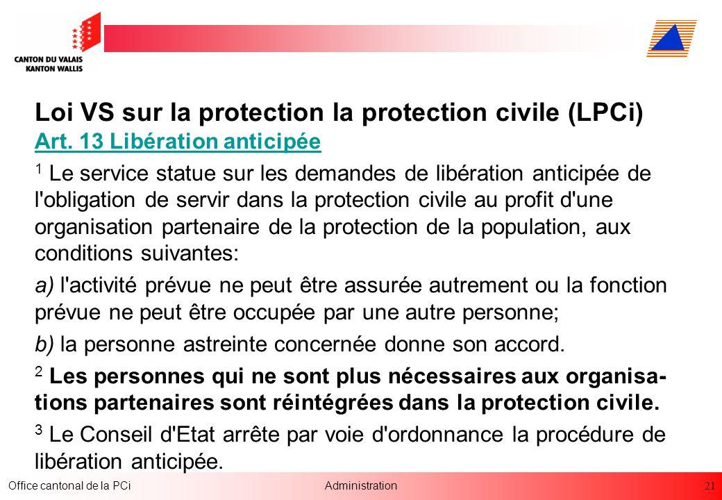 21 Office cantonal de la PCiAdministration Loi VS sur la protection la protection civile (LPCi) Art. 13 Libération anticipée 1 Le service statue sur l
