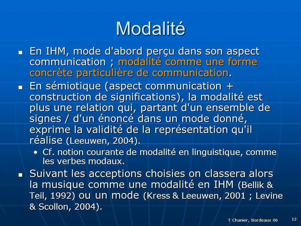 T Chanier, Bordeaux 06 12 Modalité En IHM, mode d abord perçu dans son aspect communication ; modalité comme une forme concrète particulière de communication.