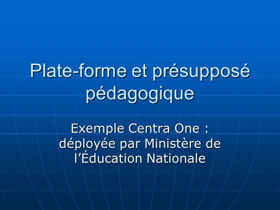 Plate-forme et présupposé pédagogique Exemple Centra One : déployée par Ministère de lÉducation Nationale