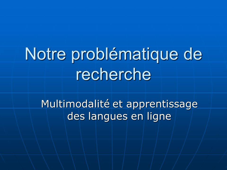 Notre problématique de recherche Multimodalité et apprentissage des langues en ligne