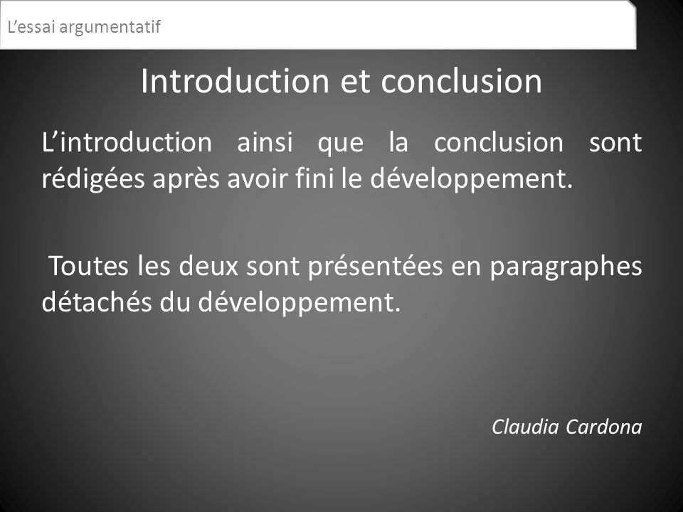 Introduction et conclusion Lintroduction ainsi que la conclusion sont rédigées après avoir fini le développement. Toutes les deux sont présentées en p