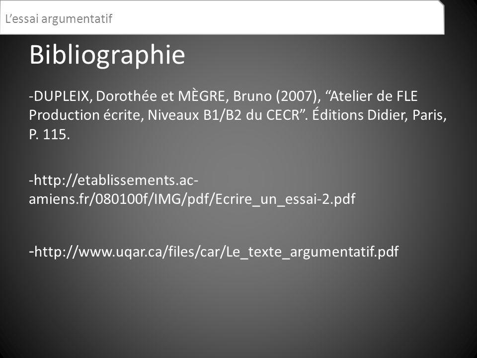 Bibliographie -DUPLEIX, Dorothée et MÈGRE, Bruno (2007), Atelier de FLE Production écrite, Niveaux B1/B2 du CECR. Éditions Didier, Paris, P. 115. -htt