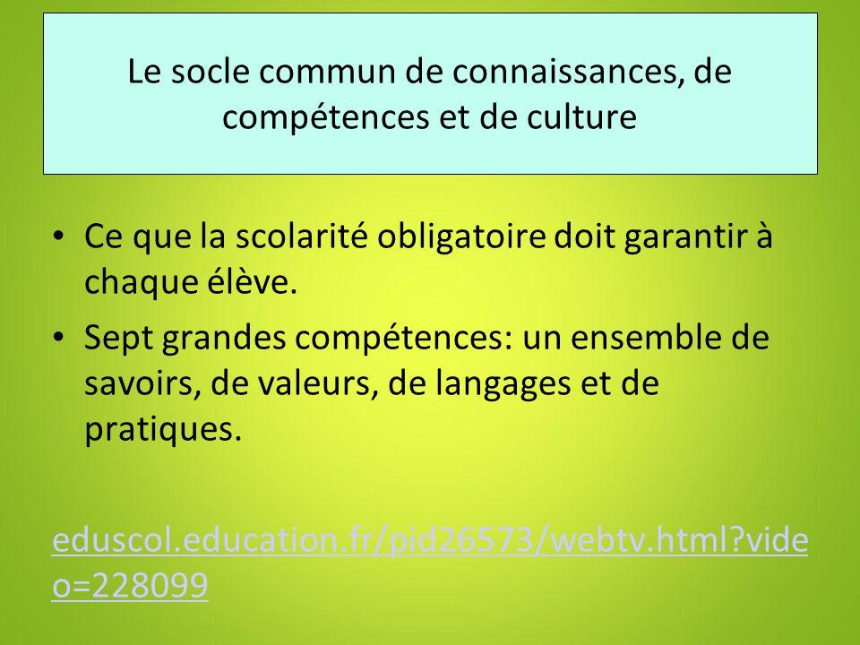Le socle commun de connaissances, de compétences et de culture Ce que la scolarité obligatoire doit garantir à chaque élève. Sept grandes compétences: