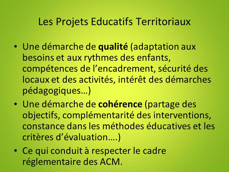 Les Projets Educatifs Territoriaux Une démarche de qualité (adaptation aux besoins et aux rythmes des enfants, compétences de lencadrement, sécurité d