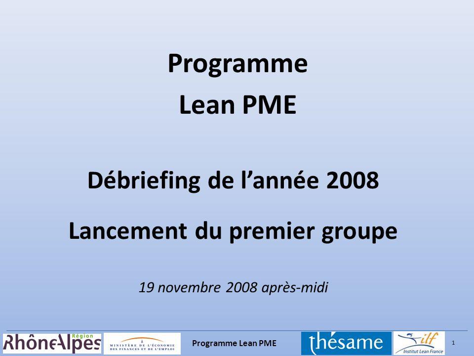 1 Programme Lean PME Débriefing de lannée 2008 Lancement du premier groupe 19 novembre 2008 après-midi Programme Lean PME