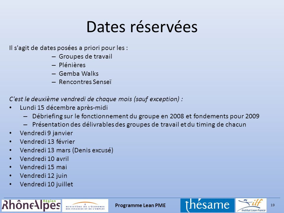 19 Programme Lean PME Dates réservées Il s'agit de dates posées a priori pour les : – Groupes de travail – Plénières – Gemba Walks – Rencontres Senseï