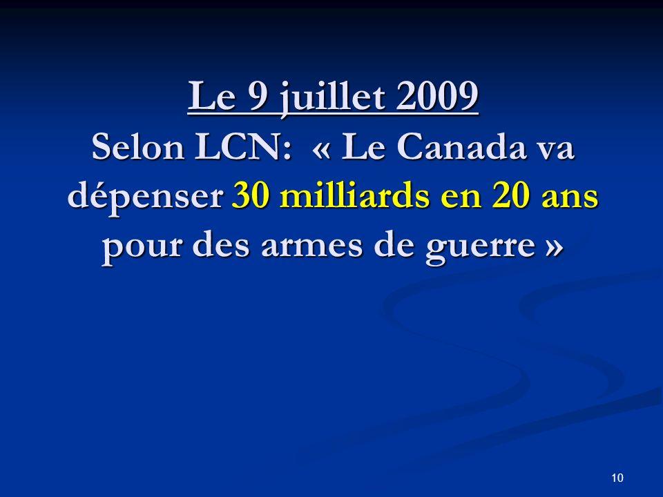 Le 9 juillet 2009 Selon LCN: « Le Canada va dépenser 30 milliards en 20 ans pour des armes de guerre » 10