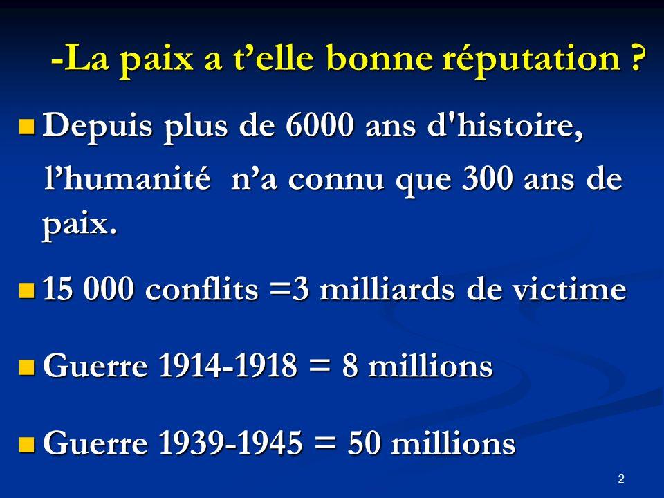 -La paix a telle bonne réputation ? Depuis plus de 6000 ans d'histoire, Depuis plus de 6000 ans d'histoire, lhumanité na connu que 300 ans de paix. lh