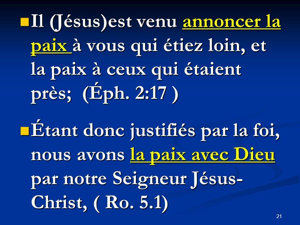 21 Il (Jésus)est venu annoncer la paix à vous qui étiez loin, et la paix à ceux qui étaient près; (Éph. 2:17 ) Il (Jésus)est venu annoncer la paix à v