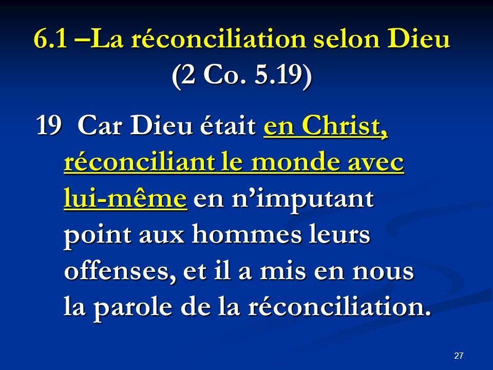 6.1 –La réconciliation selon Dieu (2 Co. 5.19) 19 Car Dieu était en Christ, réconciliant le monde avec lui-même en nimputant point aux hommes leurs of