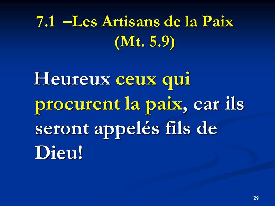 7.1 –Les Artisans de la Paix (Mt. 5.9) Heureux ceux qui procurent la paix, car ils seront appelés fils de Dieu! Heureux ceux qui procurent la paix, ca