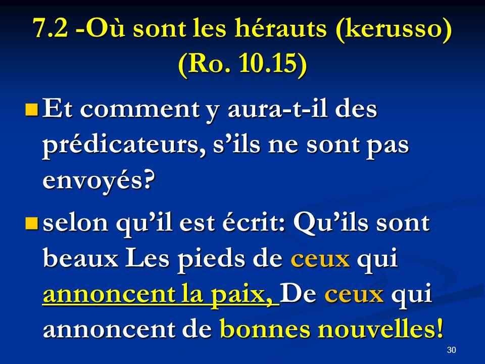 7.2 -Où sont les hérauts (kerusso) (Ro. 10.15) Et comment y aura-t-il des prédicateurs, sils ne sont pas envoyés? Et comment y aura-t-il des prédicate
