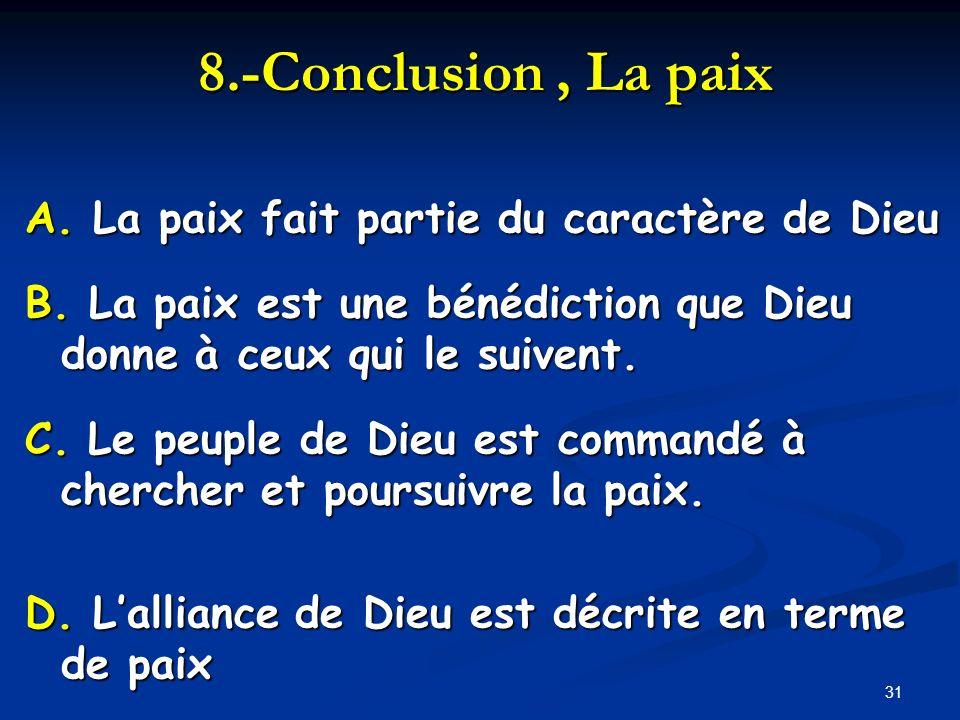 8.-Conclusion, La paix 8.-Conclusion, La paix A. La paix fait partie du caractère de Dieu B. La paix est une bénédiction que Dieu donne à ceux qui le