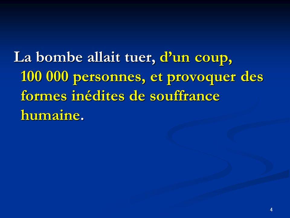 La bombe allait tuer, dun coup, 100 000 personnes, et provoquer des formes inédites de souffrance humaine. La bombe allait tuer, dun coup, 100 000 per