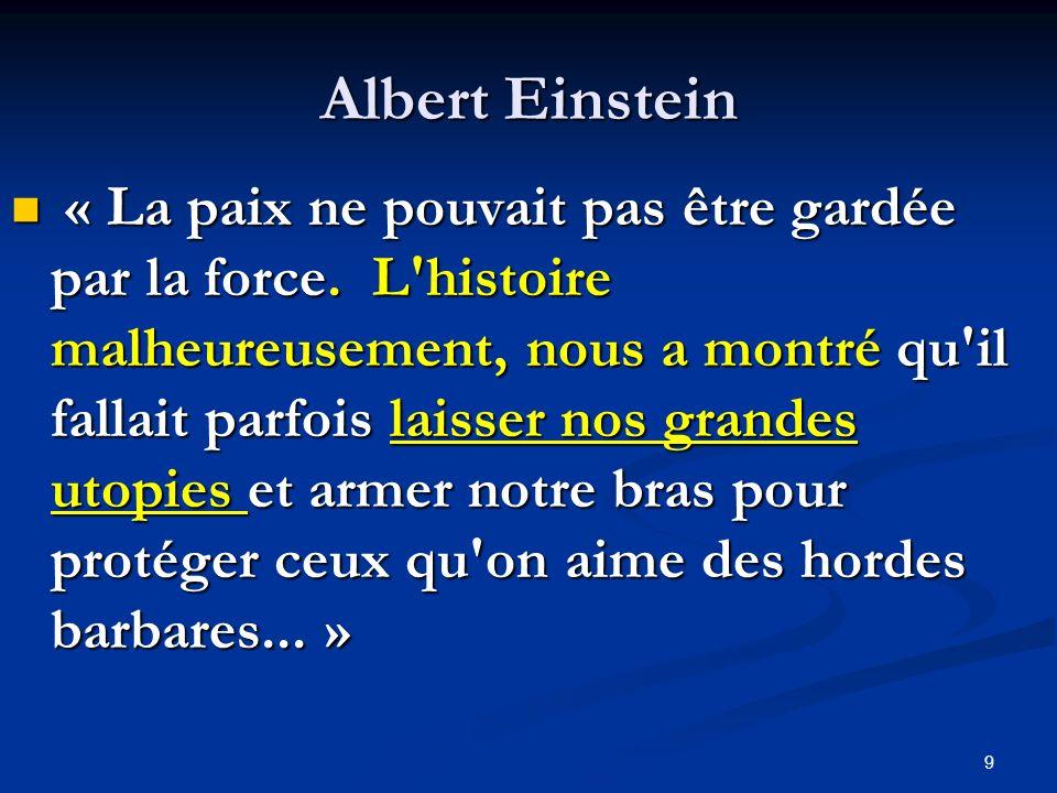 Albert Einstein « La paix ne pouvait pas être gardée par la force. L'histoire malheureusement, nous a montré qu'il fallait parfois laisser nos grandes