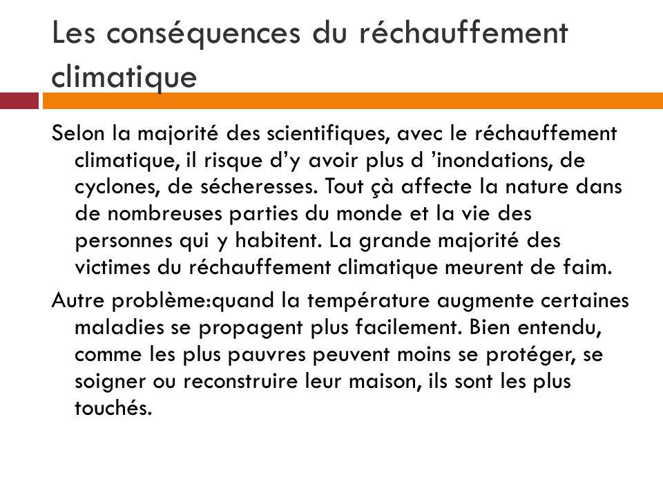 Les conséquences du réchauffement climatique Selon la majorité des scientifiques, avec le réchauffement climatique, il risque dy avoir plus d inondati