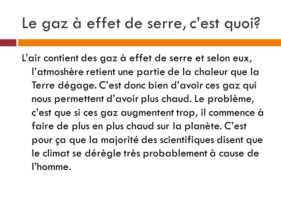 Le gaz à effet de serre, cest quoi? Lair contient des gaz à effet de serre et selon eux, latmoshère retient une partie de la chaleur que la Terre déga