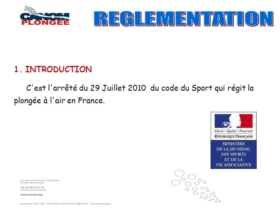 1. INTRODUCTION C'est l'arrêté du 29 Juillet 2010 du code du Sport qui régit la plongée à l'air en France.