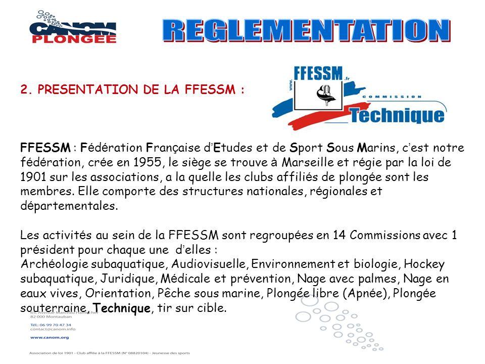 2. PRESENTATION DE LA FFESSM : FFESSM : F é d é ration Fran ç aise d Etudes et de Sport Sous Marins, c est notre f é d é ration, cr é e en 1955, le si