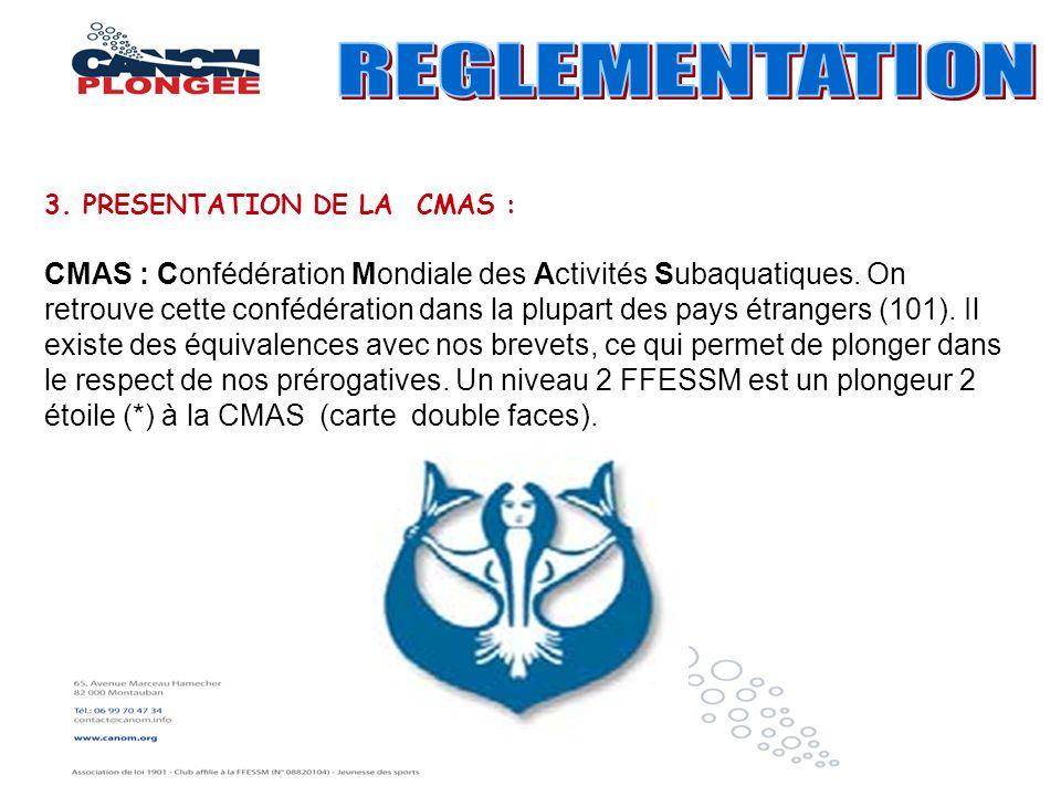 CMAS : Confédération Mondiale des Activités Subaquatiques. On retrouve cette confédération dans la plupart des pays étrangers (101). Il existe des équ