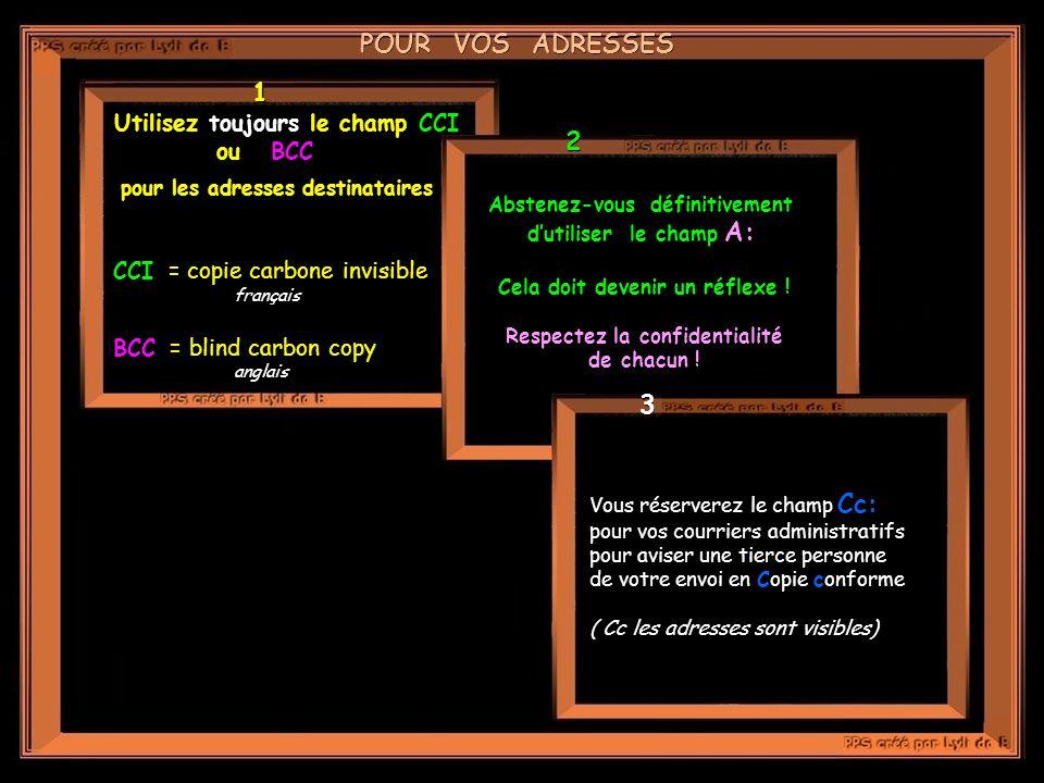 Utilisez toujours le champ CCI ou BCC pour les adresses destinataires CCI = copie carbone invisible français BCC = blind carbon copy anglais anglais A