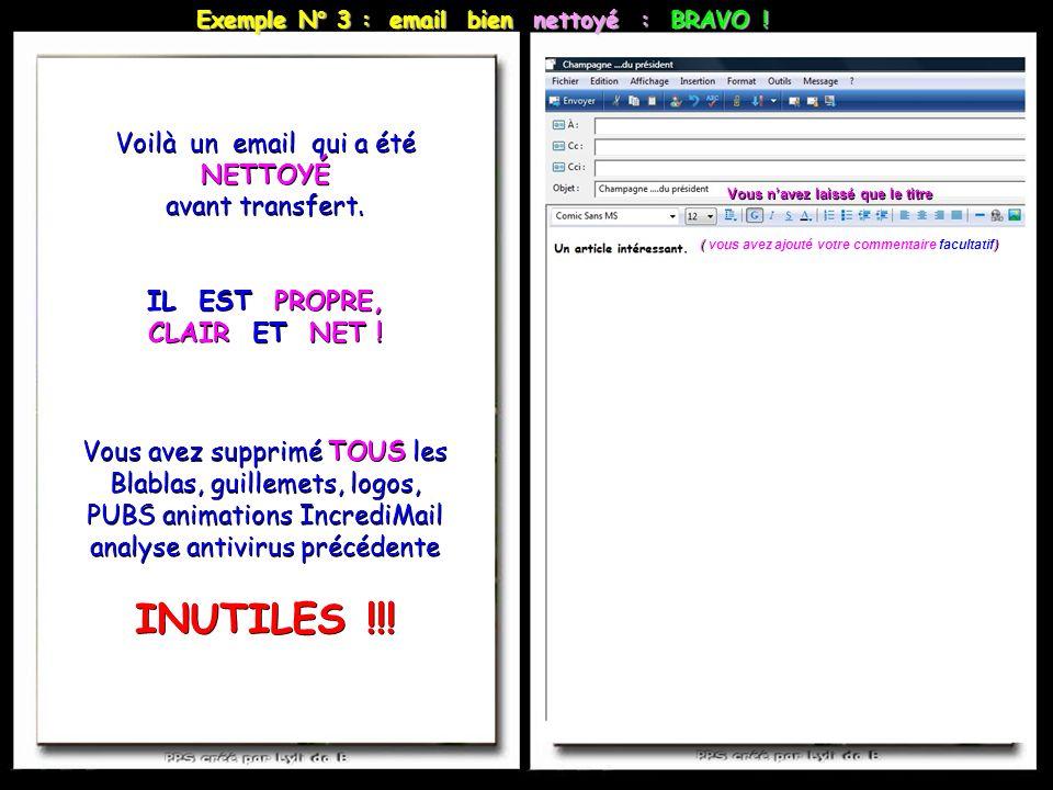 Exemple N° 3 : email bien nettoyé : BRAVO ! Vous navez laissé que le titre ( ) ( vous avez ajouté votre commentaire facultatif) Voilà un email qui a é