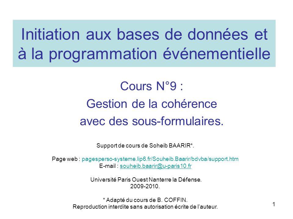 1 Initiation aux bases de données et à la programmation événementielle Cours N°9 : Gestion de la cohérence avec des sous-formulaires.