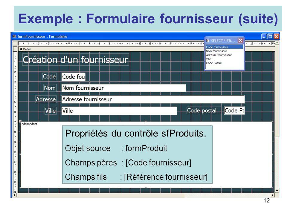 12 Exemple : Formulaire fournisseur (suite) Propriétés du contrôle sfProduits.