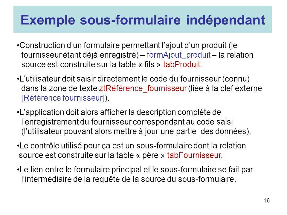 16 Construction dun formulaire permettant lajout dun produit (le fournisseur étant déjà enregistré) – formAjout_produit – la relation source est construite sur la table « fils » tabProduit.