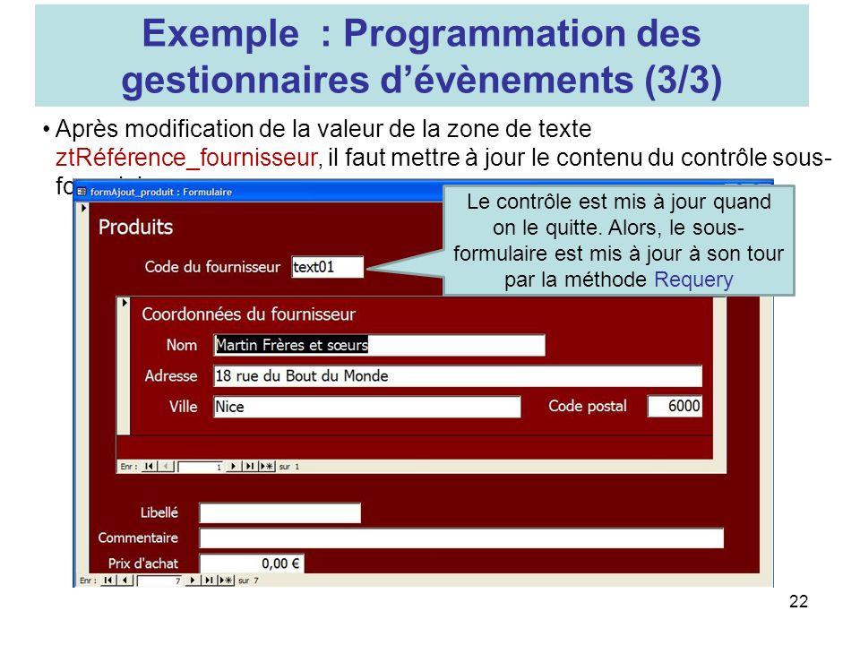 22 Après modification de la valeur de la zone de texte ztRéférence_fournisseur, il faut mettre à jour le contenu du contrôle sous- formulaire.